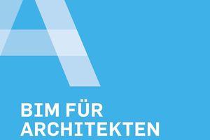 BIM für Architekten: Neuer Leitfaden bietet Orientierung