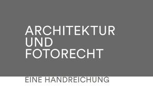 """Die kostenlose BDA-Publikation """"Architektur und Fotorecht"""" soll allen helfen"""
