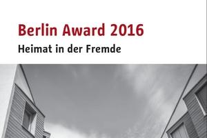 """Aktuell ausgelobt: """"Berlin Award 2016 – Heimat in der Fremde""""; Einreichefrist endet am 28. April 2016"""