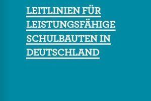 Guter Schulbau? Thesen dafür in den aktuell vorliegenden Leitlinien für leistungsfähige Schulbauten in Deutschland